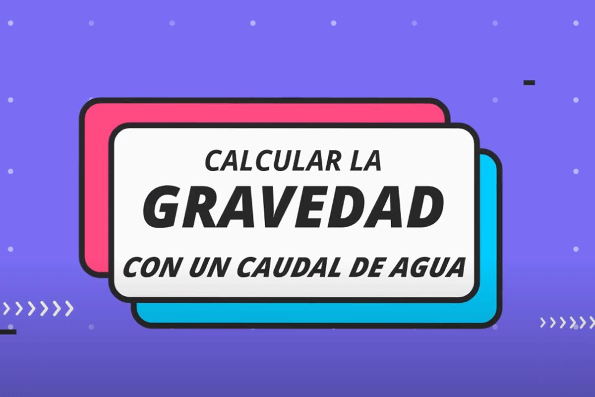 COMO MEDIR LA GRAVEDAD DE LA TIERRA CON UN CAUDAL DE AGUA